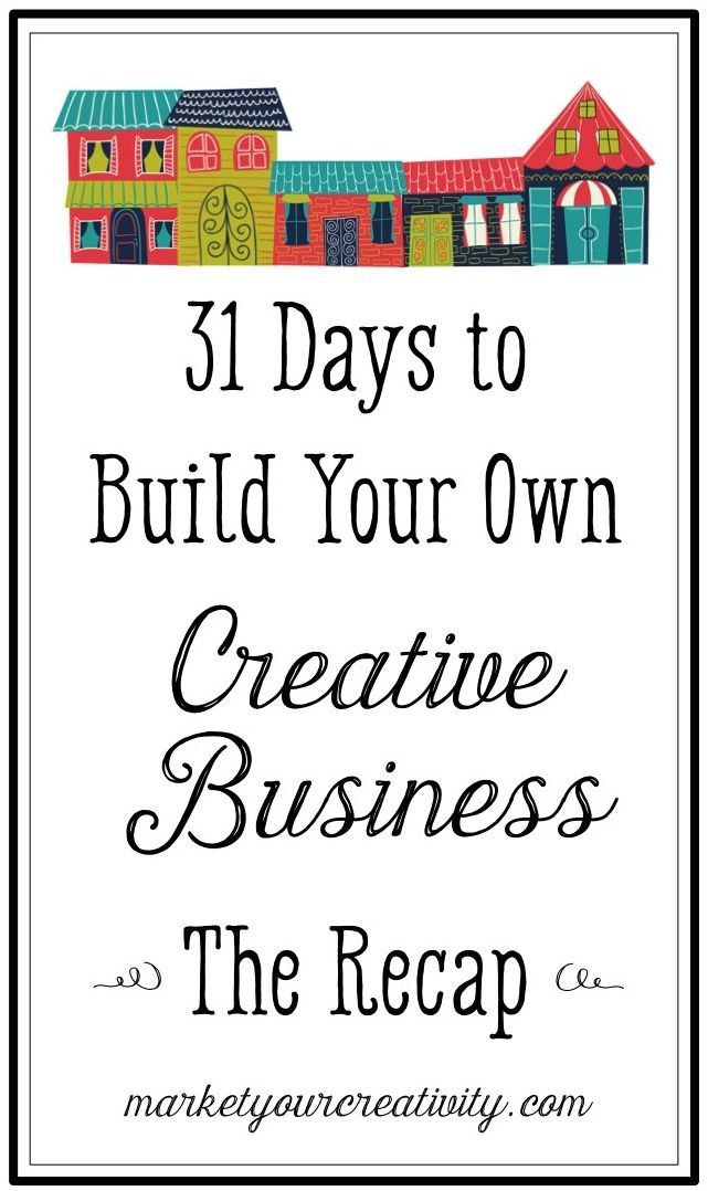 31 Days To Build Your Own Creative Business A Recap Day 31